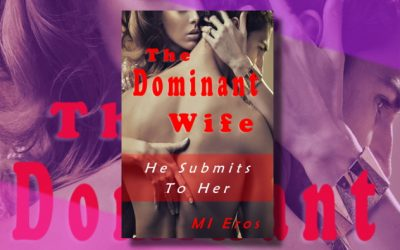 The Dominant Wife: He Submits to Her